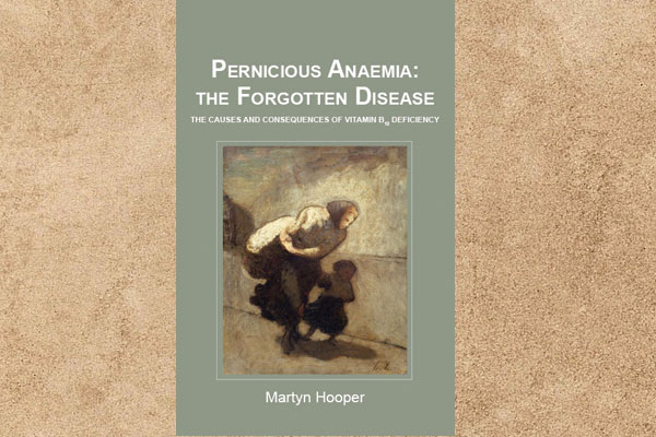 Pernicious Anaemia – The Forgotten Disease: the Causes and Consequences of Vitamin B12 Deficiency