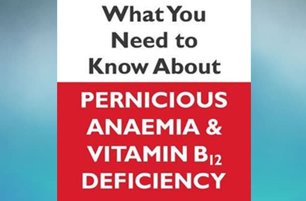 What You Need to Know about Pernicious Anaemia & B12 Deficiency